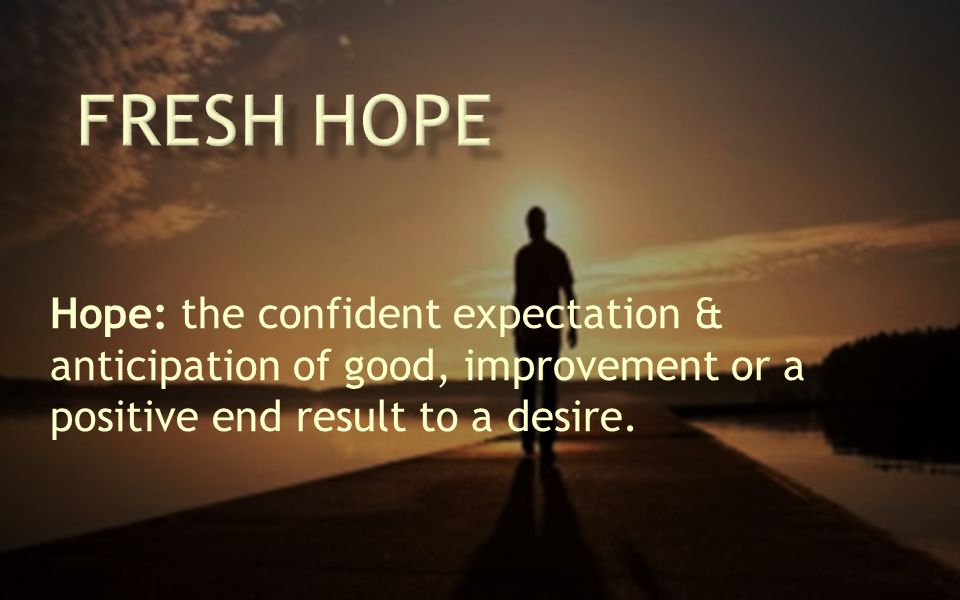 Progress- Experiencing God's Work Through Us Hope grows as we see the evidence of us doing God's work.