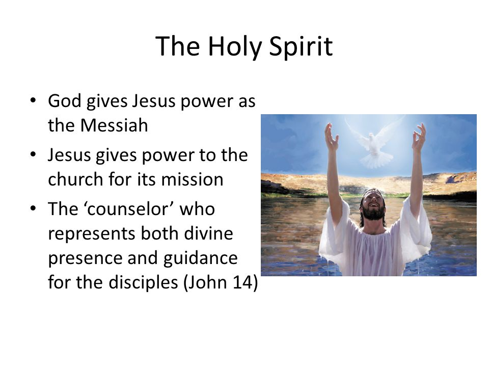 The Holy Spirit God gives Jesus power as the Messiah Jesus gives power to the church for its mission The 'counselor' who represents both divine presen