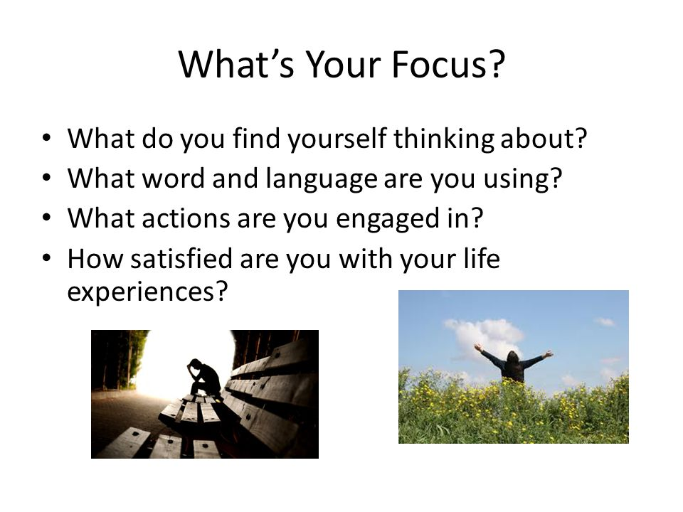 What's Your Focus. What do you find yourself thinking about.