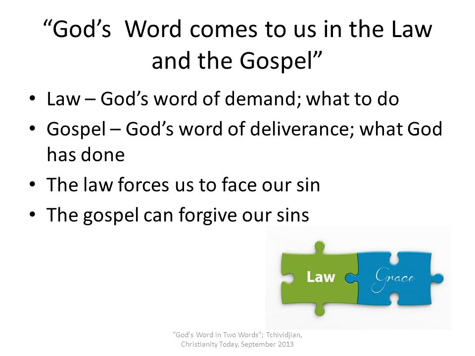 """""""God's Word comes to us in the Law and the Gospel"""" Law – God's word of demand; what to do Gospel – God's word of deliverance; what God has done The la"""