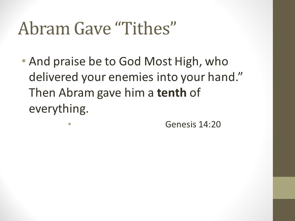 Abram Gave Tithes And praise be to God Most High, who delivered your enemies into your hand. Then Abram gave him a tenth of everything.
