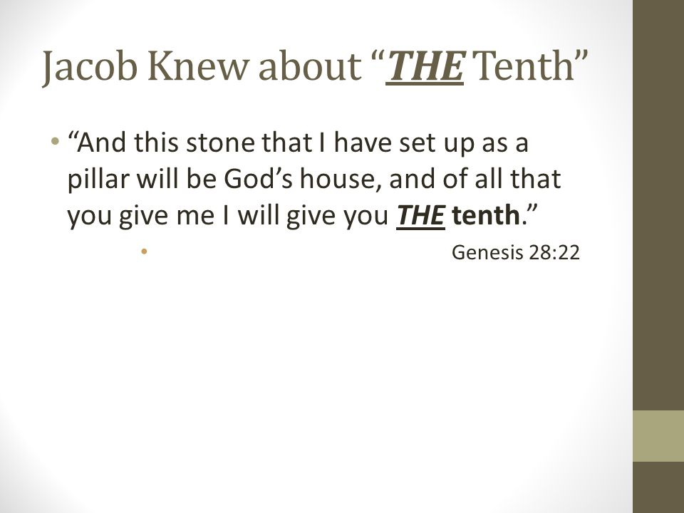 Jacob Knew about THE Tenth And this stone that I have set up as a pillar will be God's house, and of all that you give me I will give you THE tenth. Genesis 28:22