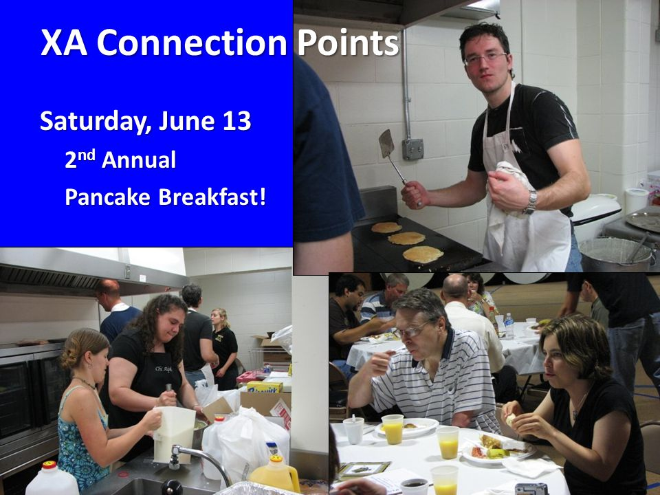 XA Connection Points Saturday, June 13 2 nd Annual Pancake Breakfast!