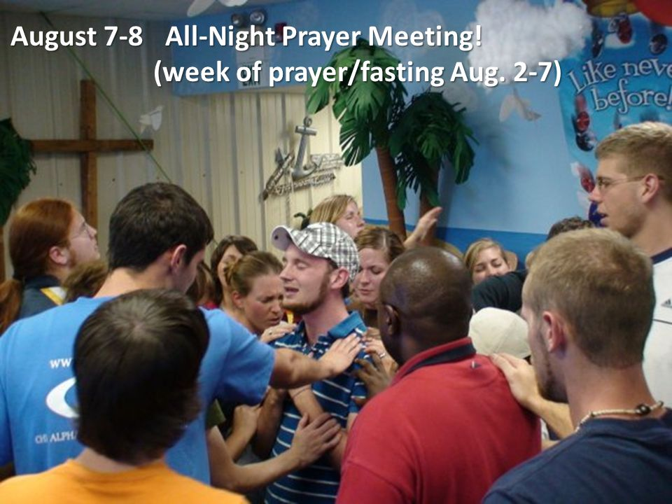 August 7-8 All-Night Prayer Meeting! (week of prayer/fasting Aug. 2-7)