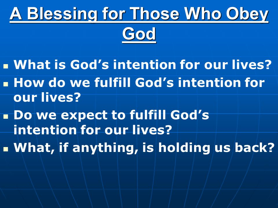 A Blessing for Those Who Obey God What is God's intention for our lives? How do we fulfill God's intention for our lives? Do we expect to fulfill God'
