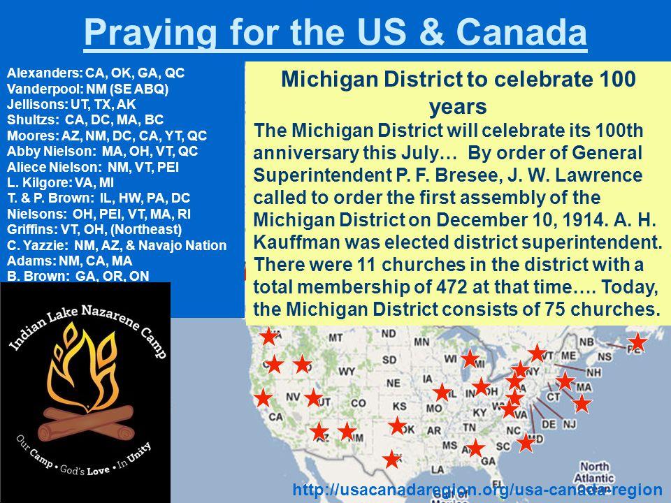 Praying for the US & Canada Alexanders: CA, OK, GA, QC Vanderpool: NM (SE ABQ) Jellisons: UT, TX, AK Shultzs: CA, DC, MA, BC Moores: AZ, NM, DC, CA, Y