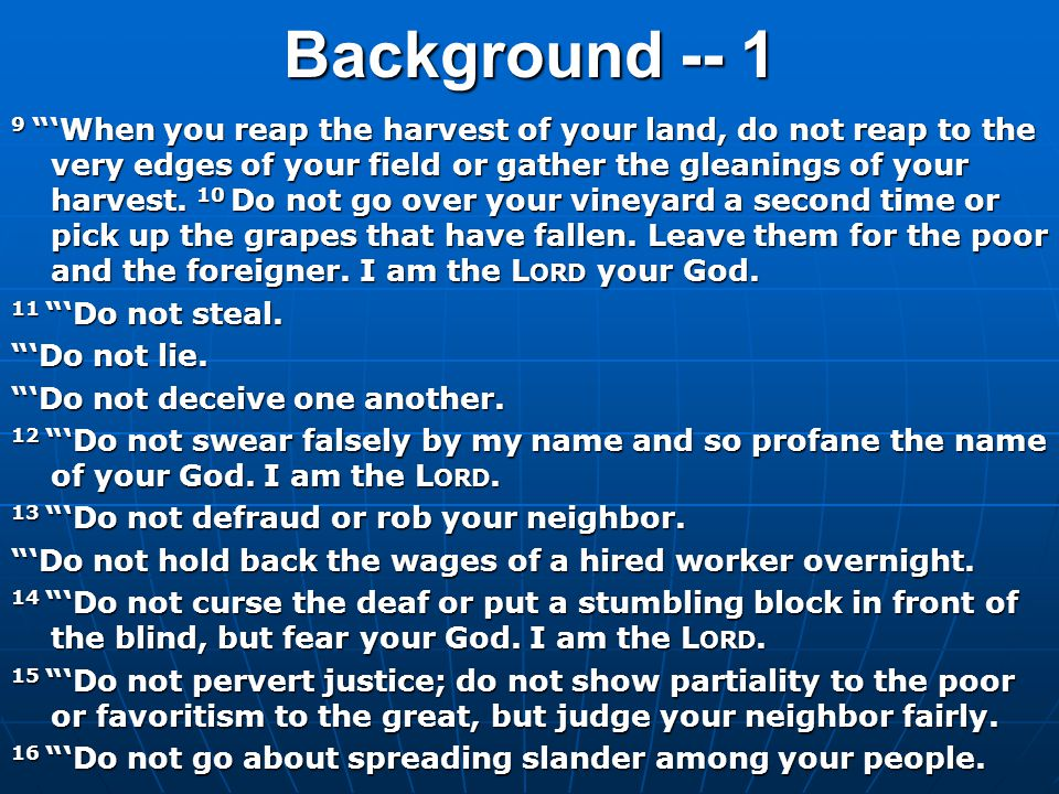 """Background -- 1 9 """"'When you reap the harvest of your land, do not reap to the very edges of your field or gather the gleanings of your harvest. 10 Do"""