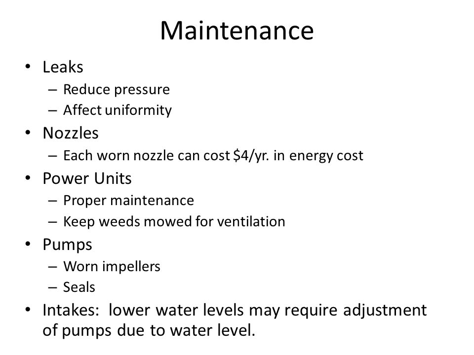 Maintenance Leaks – Reduce pressure – Affect uniformity Nozzles – Each worn nozzle can cost $4/yr.