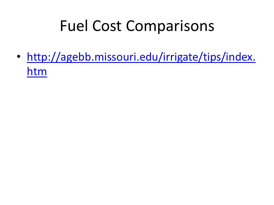 Fuel Cost Comparisons http://agebb.missouri.edu/irrigate/tips/index.