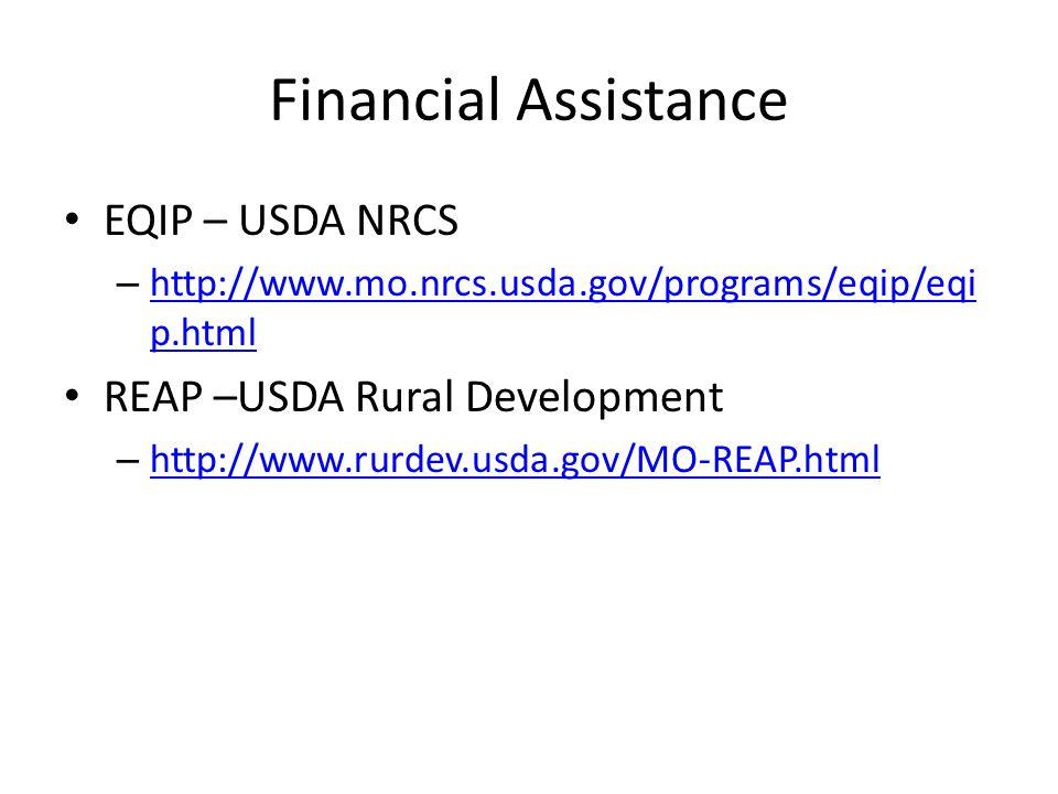 Financial Assistance EQIP – USDA NRCS – http://www.mo.nrcs.usda.gov/programs/eqip/eqi p.html http://www.mo.nrcs.usda.gov/programs/eqip/eqi p.html REAP