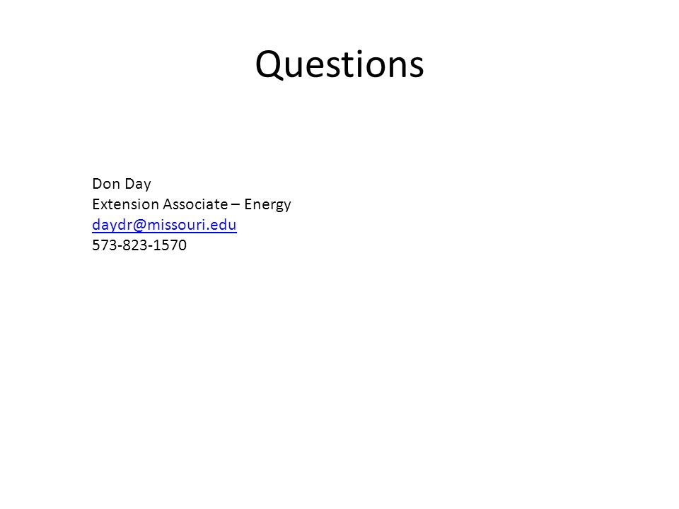 Questions Don Day Extension Associate – Energy daydr@missouri.edu 573-823-1570