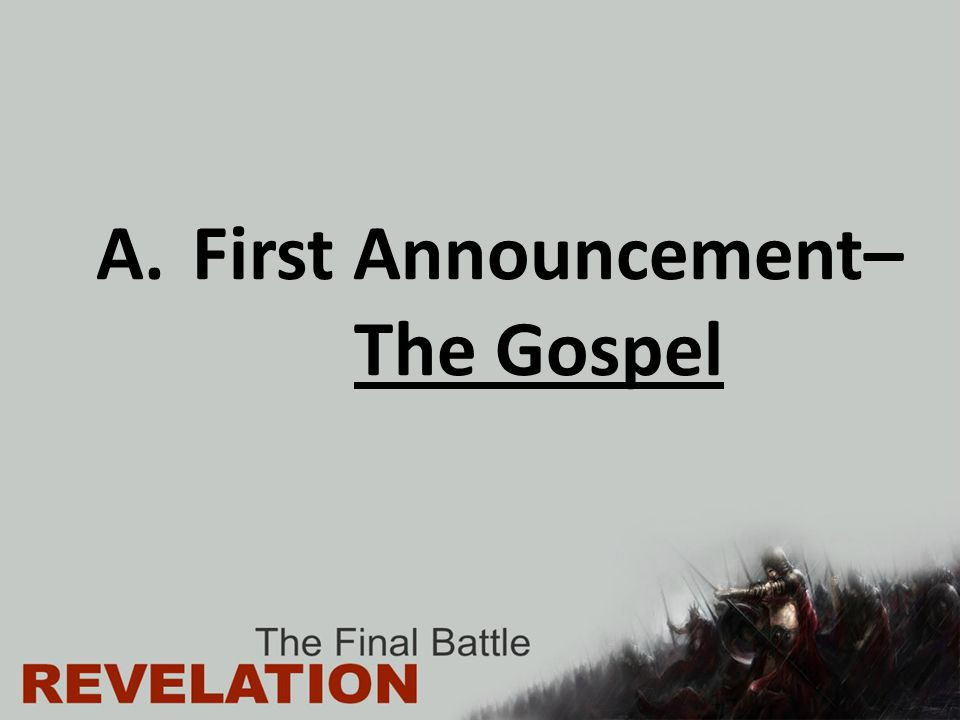 A. First Announcement– The Gospel