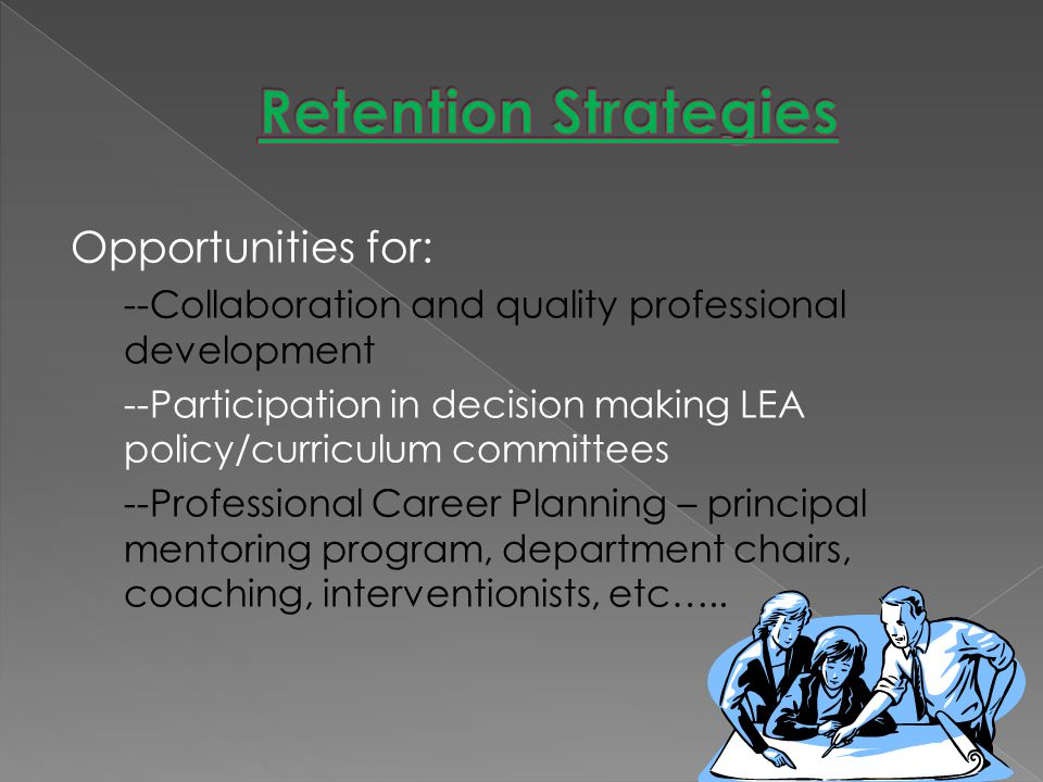 Opportunities for: --Collaboration and quality professional development --Participation in decision making LEA policy/curriculum committees --Professional Career Planning – principal mentoring program, department chairs, coaching, interventionists, etc…..