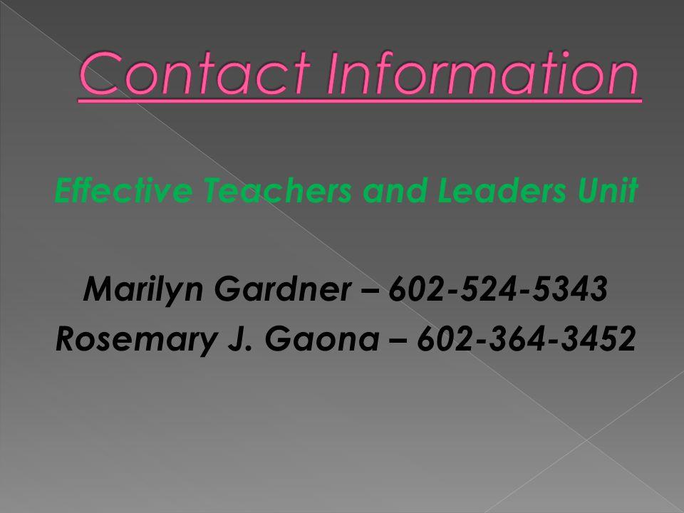 Effective Teachers and Leaders Unit Marilyn Gardner – 602-524-5343 Rosemary J. Gaona – 602-364-3452