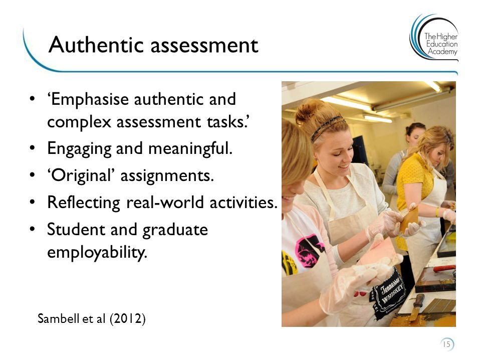 'Emphasise authentic and complex assessment tasks.' Engaging and meaningful.