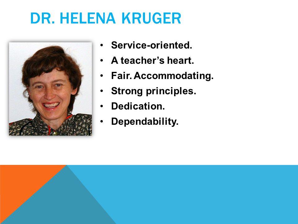 DR. HELENA KRUGER Service-oriented. A teacher's heart.