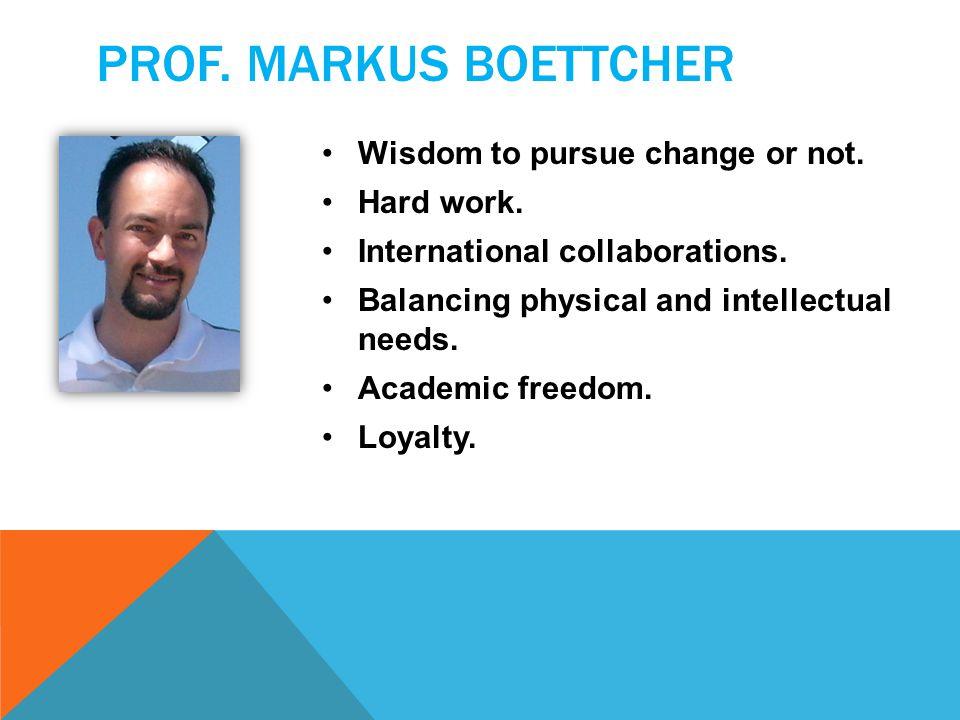 PROF. MARKUS BOETTCHER Wisdom to pursue change or not.