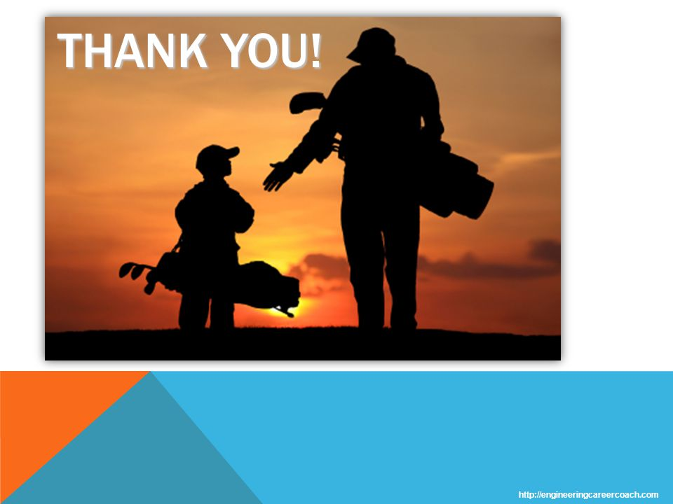 http://engineeringcareercoach.com THANK YOU!