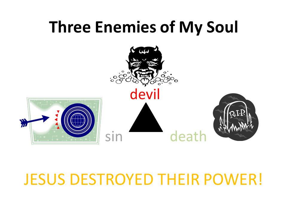Three Enemies of My Soul devil sin death JESUS DESTROYED THEIR POWER!