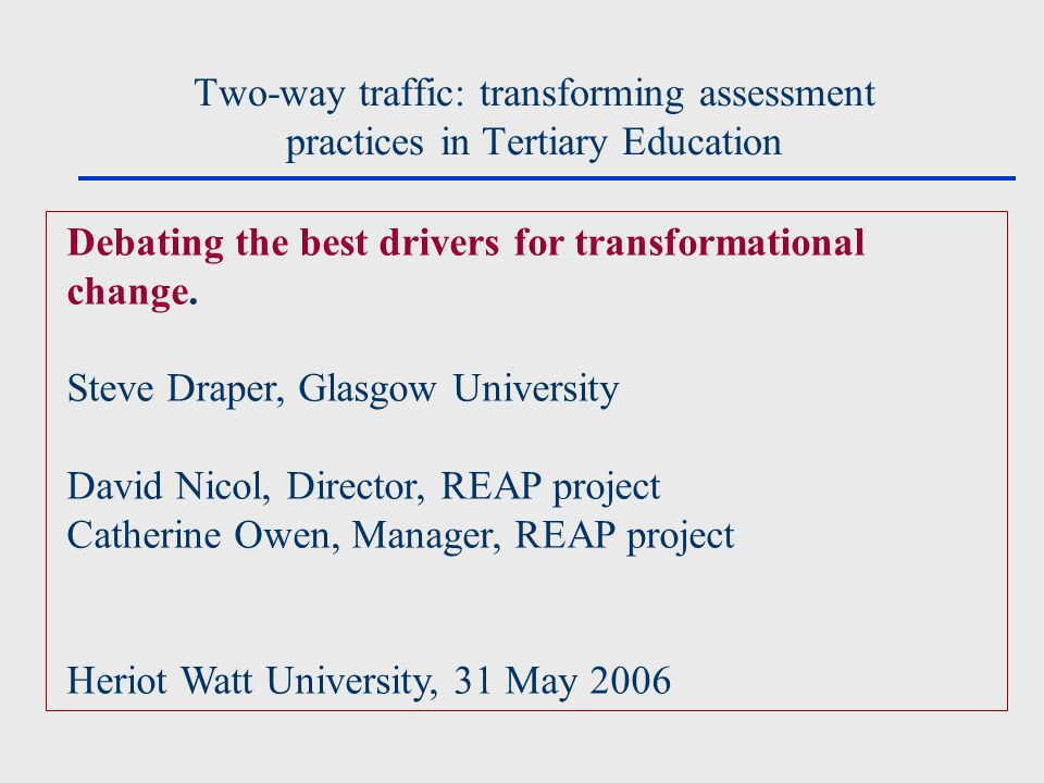 Two-way traffic: transforming assessment practices in Tertiary Education Debating the best drivers for transformational change.