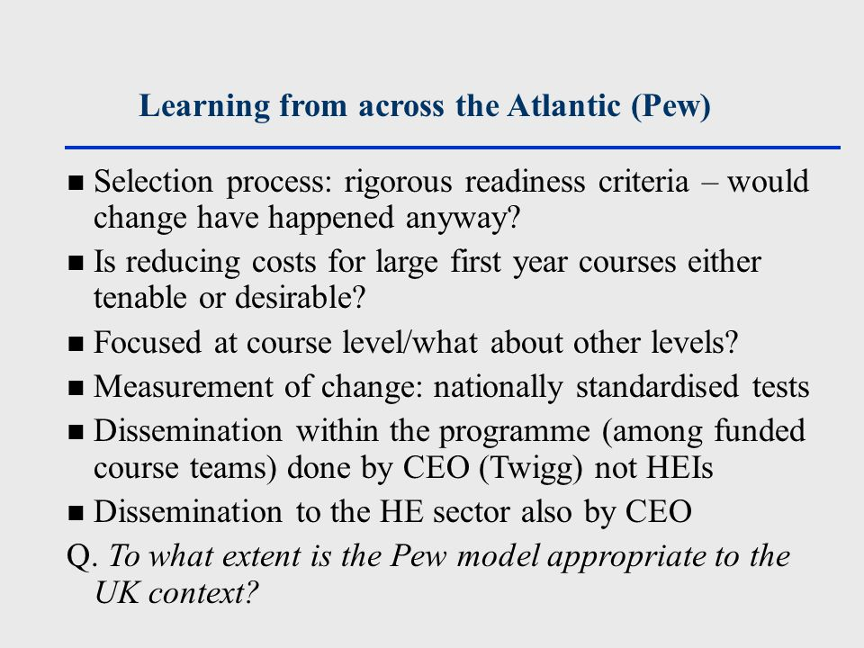 Learning from across the Atlantic (Pew) Selection process: rigorous readiness criteria – would change have happened anyway.