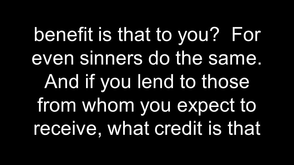 benefit is that to you. For even sinners do the same.
