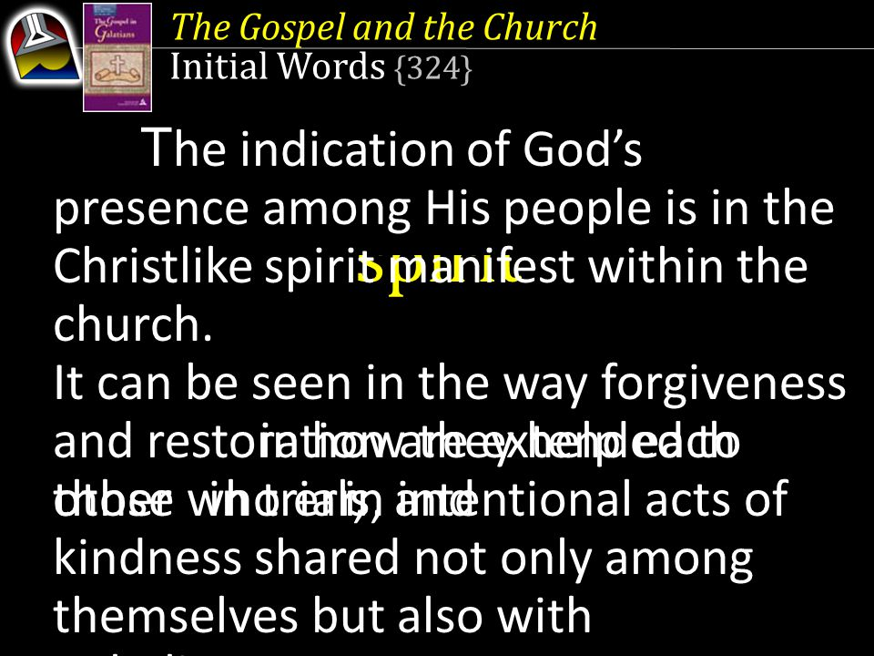 The Gospel and the Church Initial Words {324} in how they help each other in trials, and in intentional acts of kindness shared not only among themsel