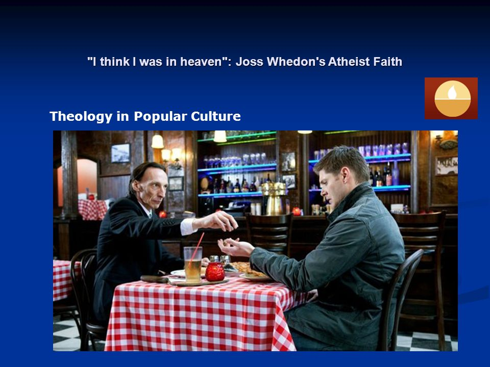 I think I was in heaven : Joss Whedon s Atheist Faith Theology in Popular Culture