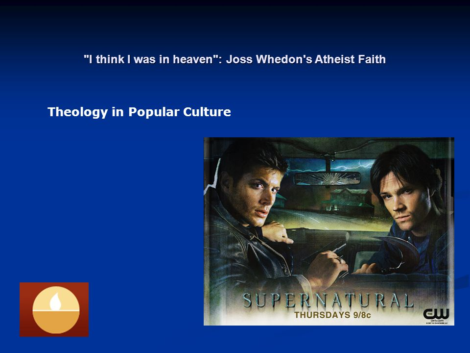 I think I was in heaven : Joss Whedon s Atheist Faith Thomas J. J. Altizer