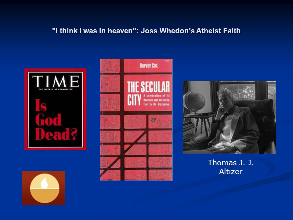 I think I was in heaven : Joss Whedon s Atheist Faith Conversations with Dead People, BtVS 7.7