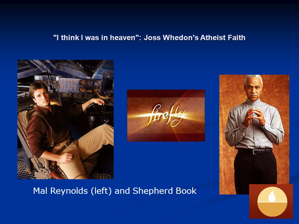 I think I was in heaven : Joss Whedon s Atheist Faith Mal Reynolds (left) and Shepherd Book