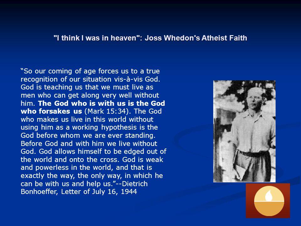 I think I was in heaven : Joss Whedon s Atheist Faith WWBD?