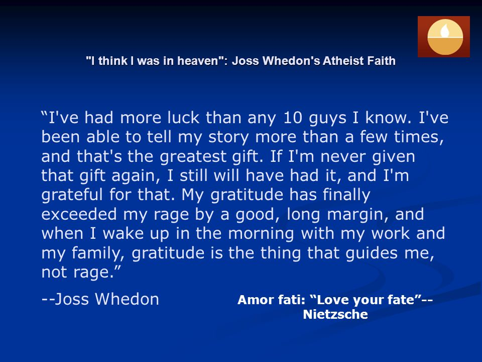 I think I was in heaven : Joss Whedon s Atheist Faith I ve had more luck than any 10 guys I know.