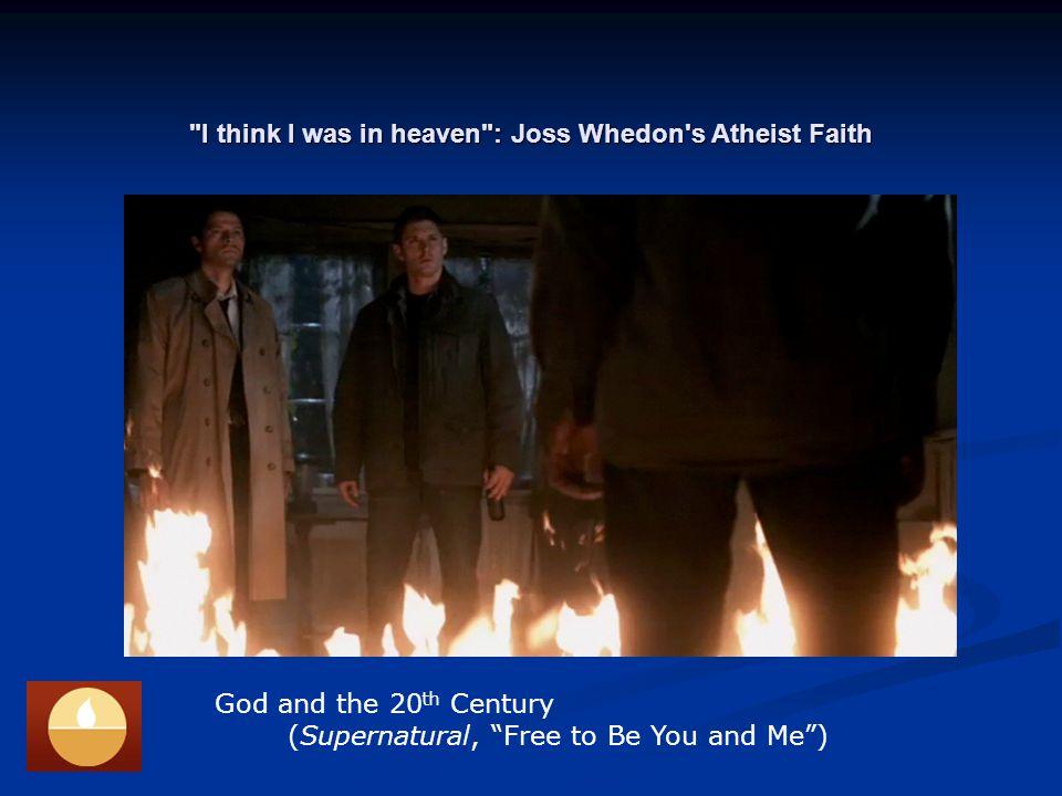 I think I was in heaven : Joss Whedon s Atheist Faith Chuck