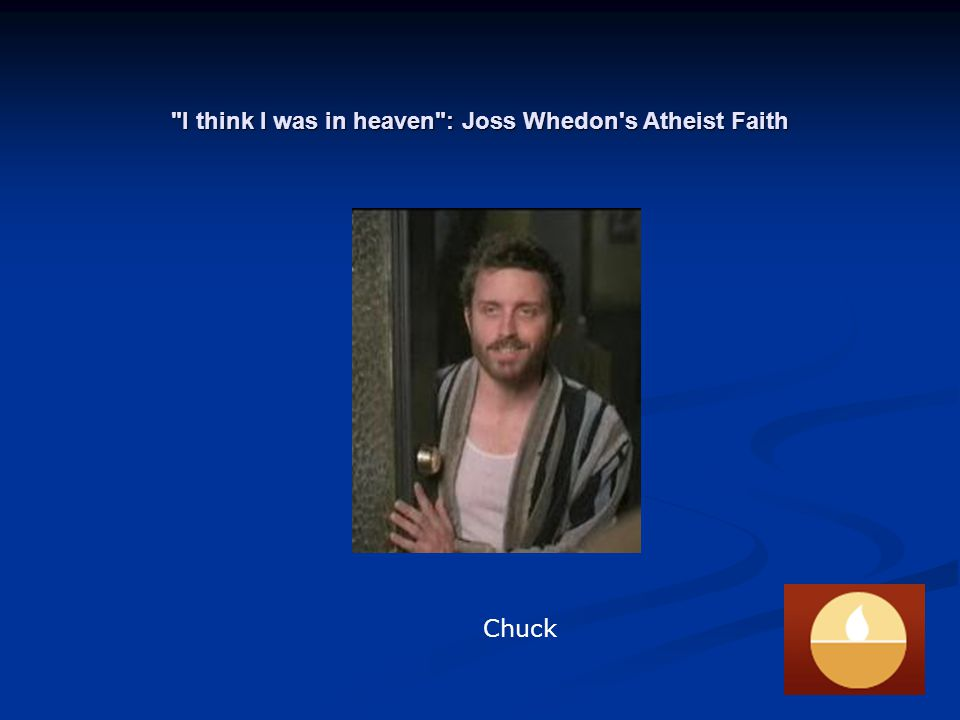 I think I was in heaven : Joss Whedon s Atheist Faith SPIKE: Buffy, if you re in-- if you re in pain.