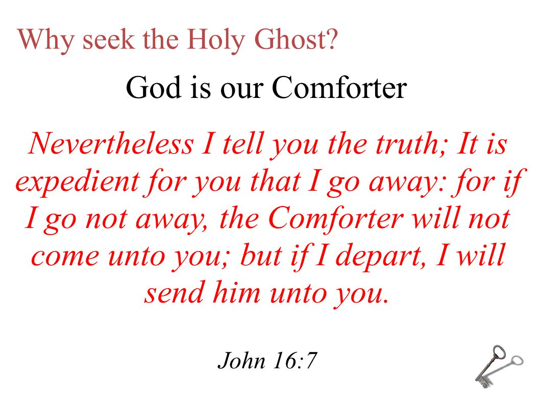 Why seek the Holy Ghost. But the Comforter, which is the Holy Ghost...