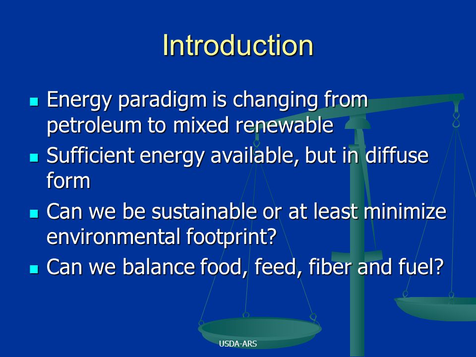 USDA-ARS Introduction Energy paradigm is changing from petroleum to mixed renewable Energy paradigm is changing from petroleum to mixed renewable Suff
