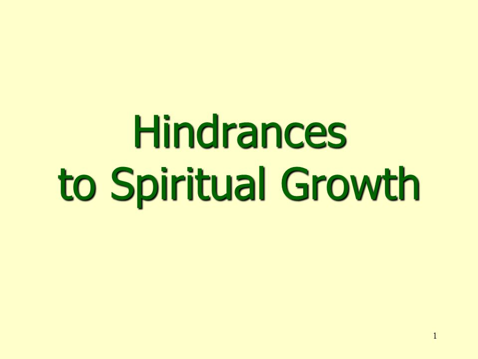 1 Hindrances to Spiritual Growth