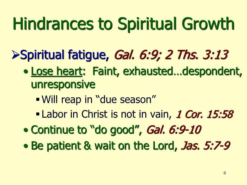 6 Hindrances to Spiritual Growth  Spiritual fatigue, Gal.