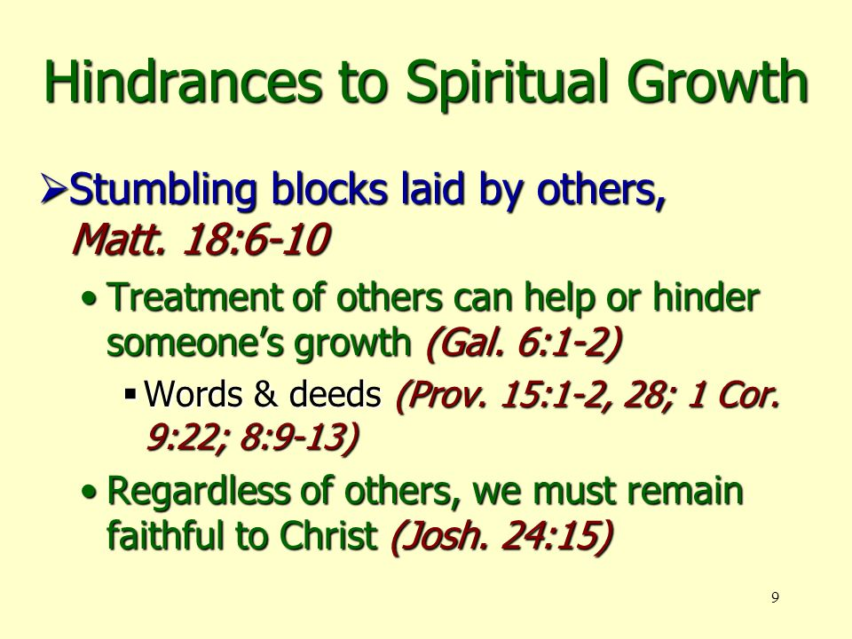 9 Hindrances to Spiritual Growth  Stumbling blocks laid by others, Matt.