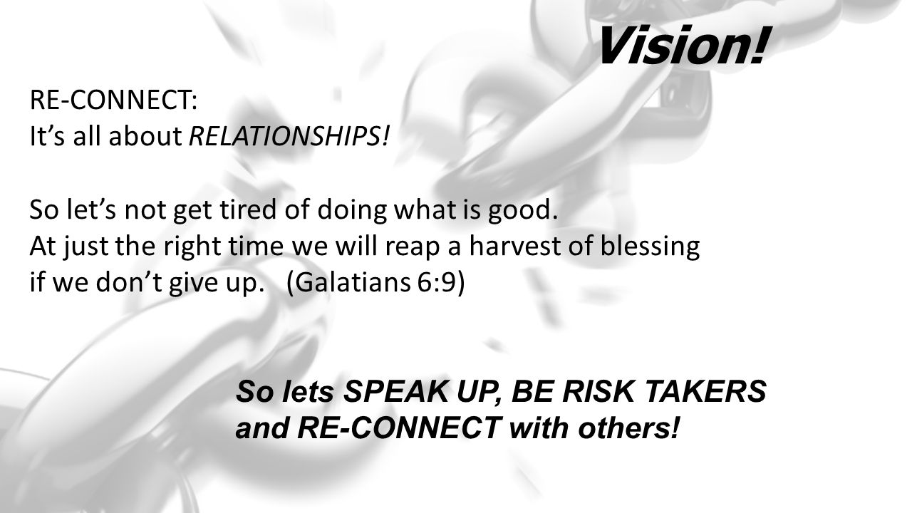 Vision. RE-CONNECT: It's all about RELATIONSHIPS.