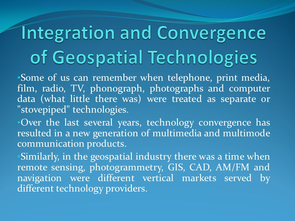 Some of us can remember when telephone, print media, film, radio, TV, phonograph, photographs and computer data (what little there was) were treated as separate or stovepiped technologies.