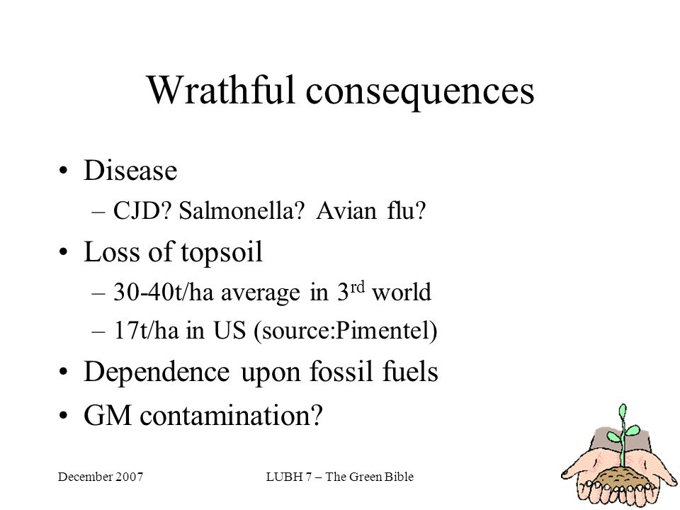 December 2007LUBH 7 – The Green Bible Wrathful consequences Disease –CJD.