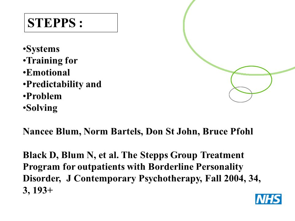 Systems Training for Emotional Predictability and Problem Solving Nancee Blum, Norm Bartels, Don St John, Bruce Pfohl Black D, Blum N, et al. The Step