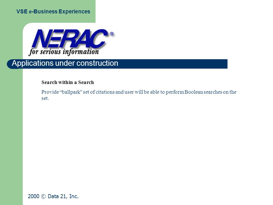 Applications under construction VSE e-Business Experiences 2000 © Data 21, Inc.