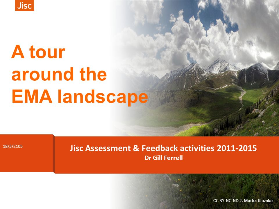 1 Dr Gill Ferrell CC BY-NC-ND 2. Marius Kluzniak 18/3/2105 Jisc Assessment & Feedback activities 2011-2015 Dr Gill Ferrell A tour around the EMA lands