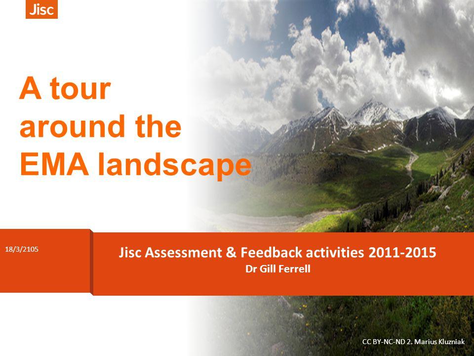 2 CC BY-NC-SA 2.0 tiff_ku1 Pre-departure Jisc Assessment & Feedback programme 2011-2014 HEI Baseline reviews Baseline review of landscape published 2012 A tour around the EMA landscape 2