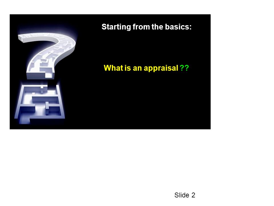 Starting from the basics: What is an appraisal Slide 2