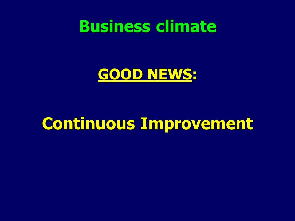 Business climate GOOD NEWS: Continuous Improvement