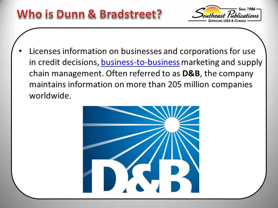 Licenses information on businesses and corporations for use in credit decisions, business-to-business marketing and supply chain management.